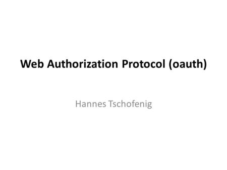 Web Authorization Protocol (oauth) Hannes Tschofenig.