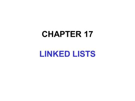 CHAPTER 17 LINKED LISTS. In this chapter, you will:  Learn about linked lists  Become aware of the basic properties of linked lists  Explore the insertion.