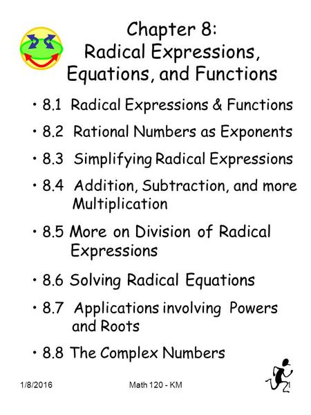 1/8/2016Math 120 - KM1 Chapter 8: Radical Expressions, Equations, and Functions 8.1 Radical Expressions & Functions 8.2 Rational Numbers as Exponents 8.3.