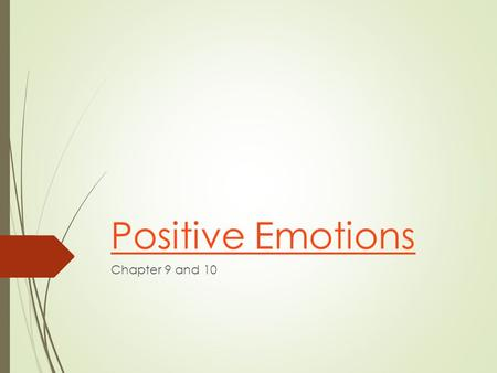 Positive Emotions Chapter 9 and 10. History of positive emotion research  Emphasis has been on negative emotions  Recall: Negative emotions are easier.