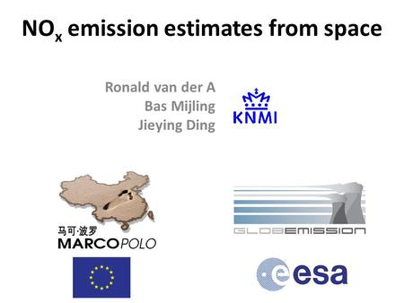 NO x emission estimates from space Ronald van der A Bas Mijling Jieying Ding.