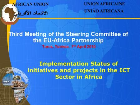 Third Meeting of the Steering Committee of the EU-Africa Partnership Tunis, Tunisia, 7 th April 2010 AFRICAN UNION UNION AFRICAINE UNIÃO AFRICANA Implementation.