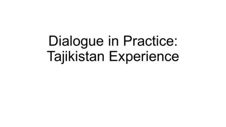 Dialogue in Practice: Tajikistan Experience. Context The role and place of Islam in the process of state- building in post-Soviet Muslim countries has.