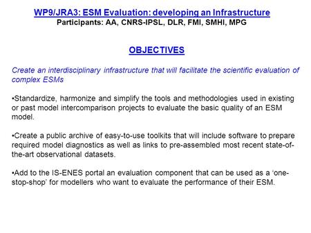 WP9/JRA3: ESM Evaluation: developing an Infrastructure Participants: AA, CNRS-IPSL, DLR, FMI, SMHI, MPG OBJECTIVES Create an interdisciplinary infrastructure.