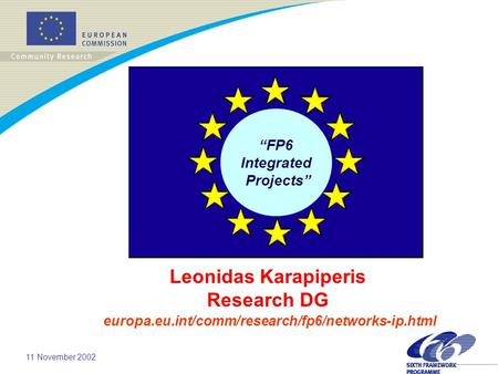 "11 November 2002 ""FP6 Integrated Projects"" Leonidas Karapiperis Research DG europa.eu.int/comm/research/fp6/networks-ip.html."