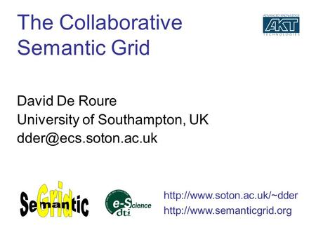 The Collaborative Semantic Grid David De Roure University of Southampton, UK