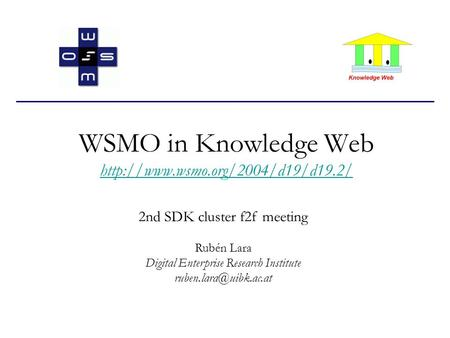 WSMO in Knowledge Web   2nd SDK cluster f2f meeting Rubén Lara Digital Enterprise.