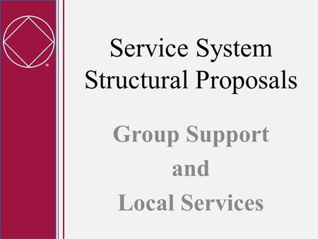  Service System Structural Proposals Group Support and Local Services.