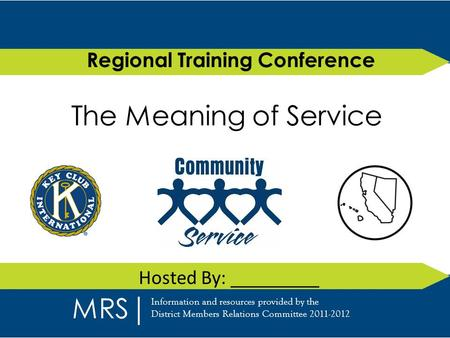 The Meaning of Service Regional Training Conference Hosted By: _________ MRS Information and resources provided by the District Members Relations Committee.