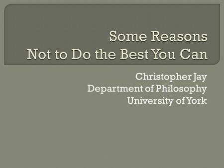 Christopher Jay Department of Philosophy University of York.