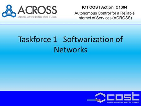 Taskforce 1 Softwarization of Networks ICT COST Action IC1304 Autonomous Control for a Reliable Internet of Services (ACROSS)