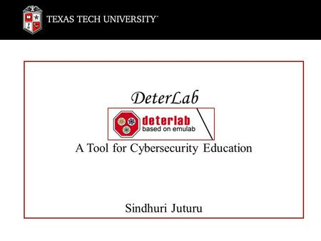 Sample Presentation Headline REPRESENTATIVE SUBHEAD TO SUPPORT SUBJECT Presenter's Name Presenter's Title Presentation Date DeterLab A Tool for Cybersecurity.