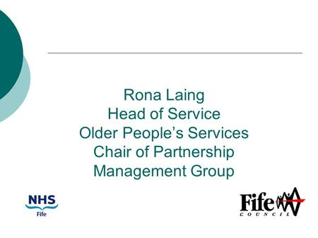 Rona Laing Head of Service Older People's Services Chair of Partnership Management Group.