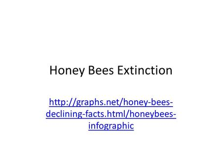 Honey Bees Extinction http://graphs.net/honey-bees-declining-facts.html/honeybees-infographic.