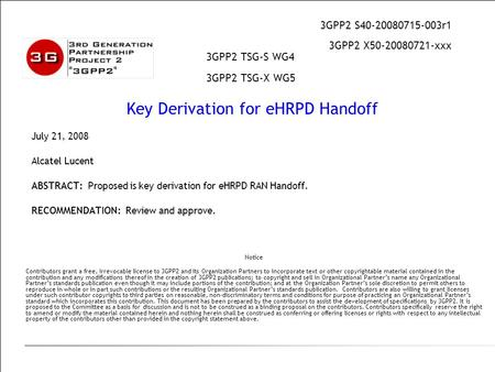 July 21, 2008 Alcatel Lucent ABSTRACT: Proposed is key derivation for eHRPD RAN Handoff. RECOMMENDATION: Review and approve. Notice Contributors grant.