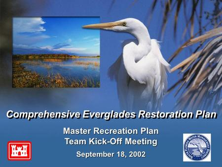 September 18, 2002 Master Recreation Plan Team Kick-Off Meeting Comprehensive Everglades Restoration Plan.