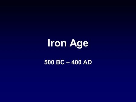 Iron Age 500 BC – 400 AD. Celtic Ireland Romanticised Celts.