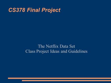 CS378 Final Project The Netflix Data Set Class Project Ideas and Guidelines.