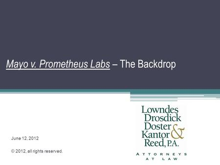 Mayo v. Prometheus Labs – The Backdrop June 12, 2012 © 2012, all rights reserved.