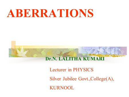 ABERRATIONS Dr.N. LALITHA KUMARI Lecturer in PHYSICS Silver Jubilee Govt.,College(A), KURNOOL.