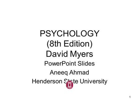 PSYCHOLOGY (8th Edition) David Myers PowerPoint Slides Aneeq Ahmad Henderson State University Worth Publishers, © 2006 1.