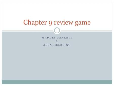 MADDIE GARRETT & ALEX HELBLING Chapter 9 review game.