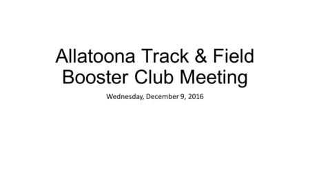 Allatoona Track & Field Booster Club Meeting Wednesday, December 9, 2016.
