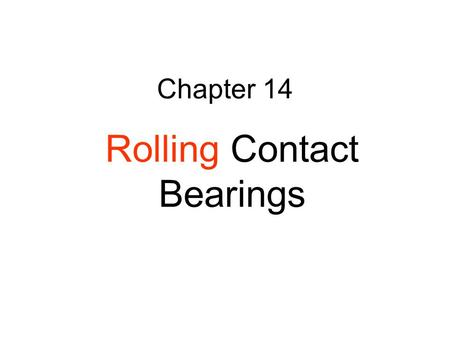 Chapter 14 Rolling Contact Bearings. Contents The Big Picture You Are the Designer 14-1 Objectives of This Chapter 14-2 Types of Rolling Contact Bearings.