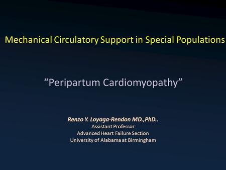 Mechanical Circulatory Support in Special Populations Renzo Y. Loyaga-Rendon MD.,PhD.. Assistant Professor Advanced Heart Failure Section University of.