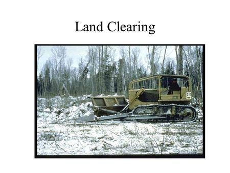 Land Clearing. Aims of cleaning land 1.Remove the obstacles 2.Remove the topsoil.
