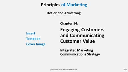 Principles of <strong>Marketing</strong> Kotler and Armstrong Insert Textbook Cover Image Chapter 14: Engaging Customers and Communicating Customer Value Integrated <strong>Marketing</strong>.
