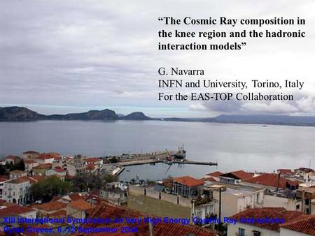 """The Cosmic Ray composition in the knee region and the hadronic interaction models"" G. Navarra INFN and University, Torino, Italy For the EAS-TOP Collaboration."