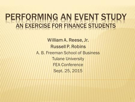 William A. Reese, Jr. Russell P. Robins A. B. Freeman School of Business Tulane University FEA Conference Sept. 25, 2015 1.