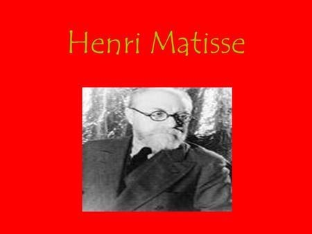 Henri Matisse. Henri Matisse was born in France in 1869. His father sold seeds and grain and his mother was a dressmaker. At the age of 20 Henri was studying.