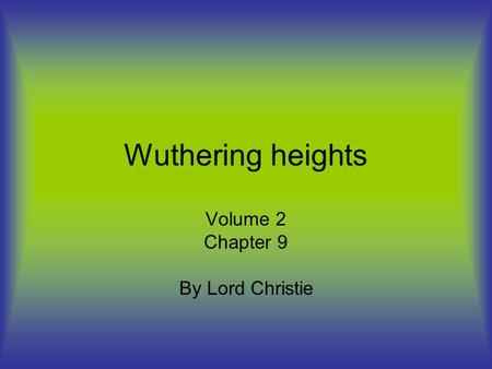Wuthering heights Volume 2 Chapter 9 By Lord Christie.
