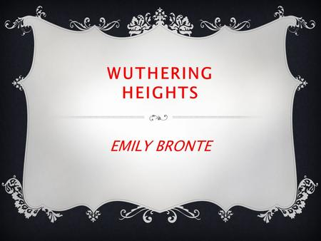 WUTHERING HEIGHTS EMILY BRONTE. EXTENDED ESSAY TEXT 2 Wuthering Heights  Lesson 7  LQ: Am I able to analyse Bronte's presentation of Catherine Earnshaw.