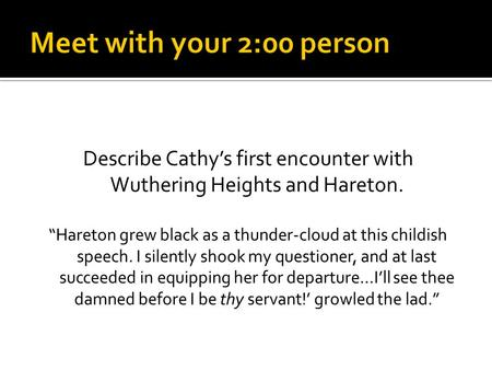 "Describe Cathy's first encounter with Wuthering Heights and Hareton. ""Hareton grew black as a thunder-cloud at this childish speech. I silently shook my."