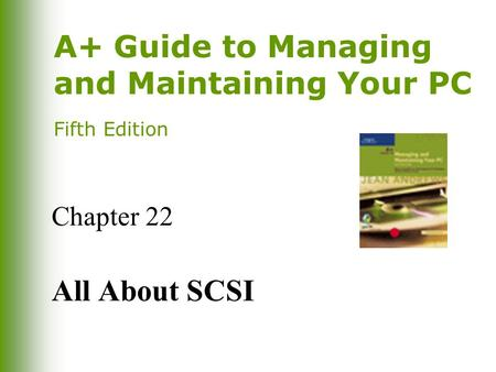 A+ Guide to Managing and Maintaining Your PC Fifth Edition Chapter 22 All About SCSI.