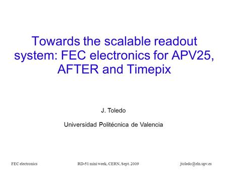 FEC electronicsRD-51 mini week, CERN, Sept. 2009 Towards the scalable readout system: FEC electronics for APV25, AFTER and Timepix J.