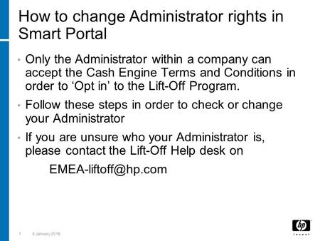 18 January 2016 How to change Administrator rights in Smart Portal Only the Administrator within a company can accept the Cash Engine Terms and Conditions.