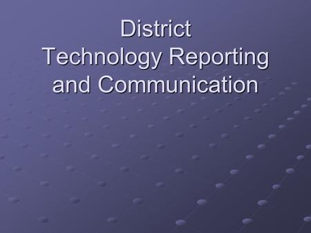 District Technology Reporting and Communication. Introduction One of the most inefficient methods of communication of technical problems is by word of.