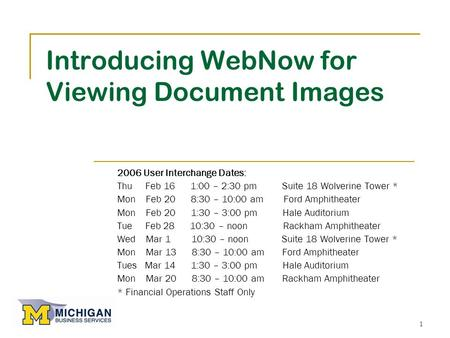 1 Introducing WebNow for Viewing Document Images 2006 User Interchange Dates: Thu Feb 16 1:00 – 2:30 pm Suite 18 Wolverine Tower * Mon Feb 20 8:30 – 10:00.