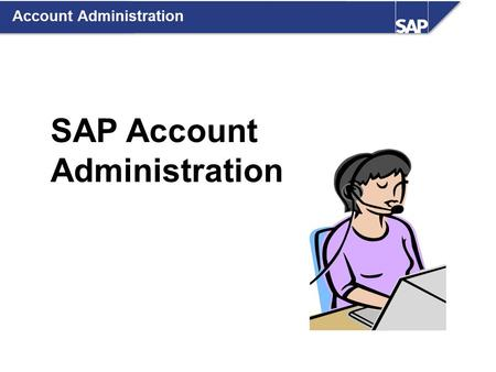 SAP Account Administration Account Administration.