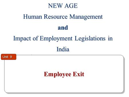 Employee Exit Employee Exit Unit 9 NEW AGE Human Resource Management and Impact of Employment Legislations in India.