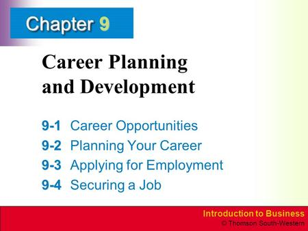 Introduction to Business © Thomson South-Western ChapterChapter Career Planning and Development 9-1 9-1Career Opportunities 9-2 9-2Planning Your Career.