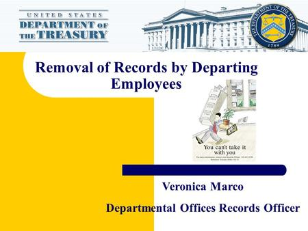 Removal of Records by Departing Employees Veronica Marco Departmental Offices Records Officer.