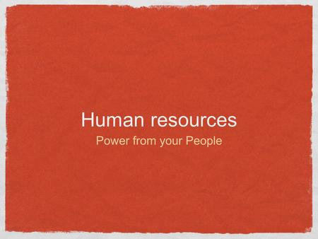 Human resources Power from your People. Human resources The people who staff and operate an organization.