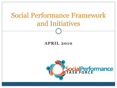 APRIL 2010 Social Performance Framework and Initiatives.