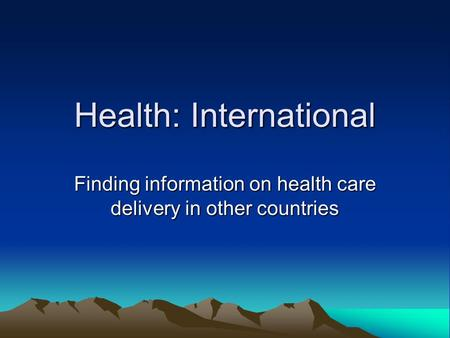 Health: International Finding information on health care delivery in other countries.