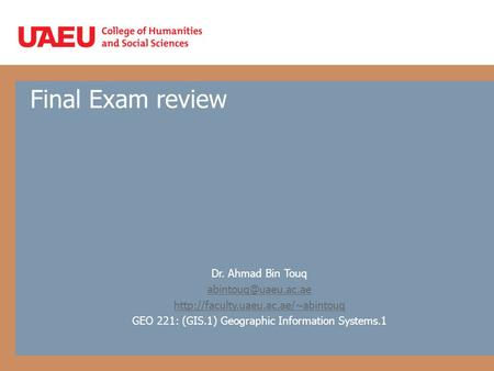 Final Exam review Dr. Ahmad Bin Touq  GEO 221: (GIS.1) Geographic Information Systems.1.